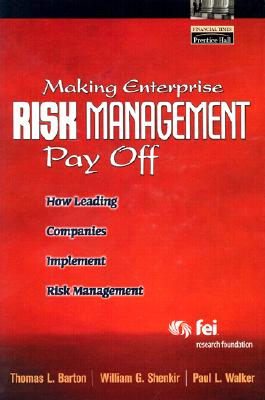 Making Enterprise Risk Management Pay Off By Barton, Thomas L./ Shenkir, William G./ Walker, Paul L.