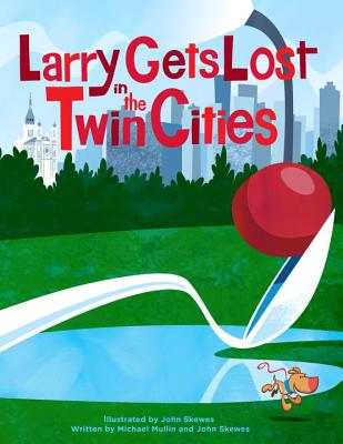 Larry Gets Lost in the Twin Cities By Skewes, John (ILT)/ Mullin, Michael
